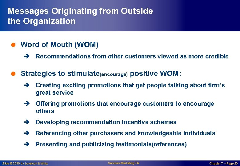Messages Originating from Outside the Organization = Word of Mouth (WOM) è Recommendations from