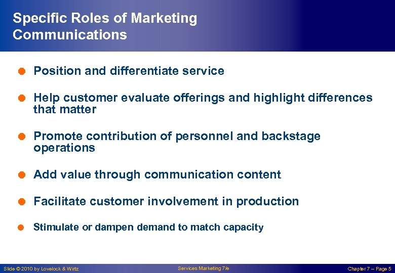 Specific Roles of Marketing Communications = Position and differentiate service = Help customer evaluate