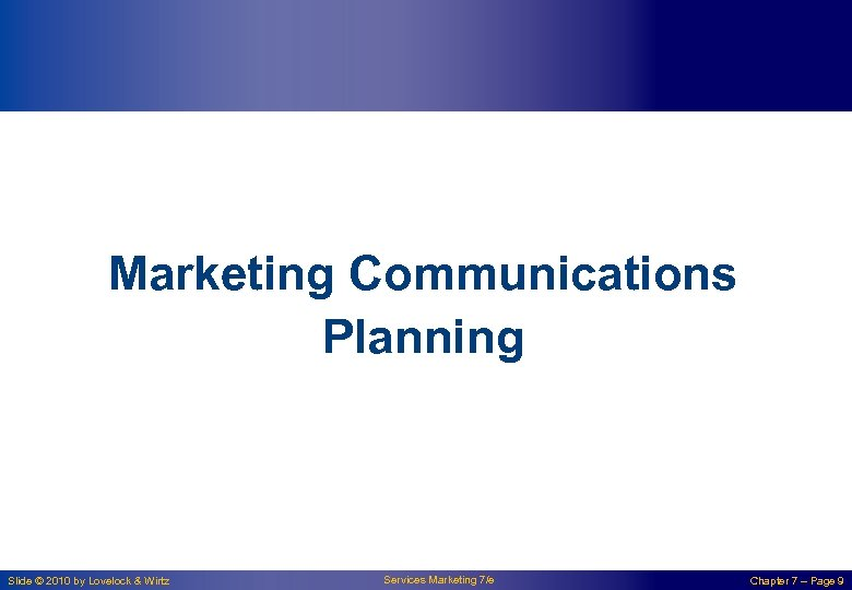Marketing Communications Planning Slide © 2010 by Lovelock & Wirtz Services Marketing 7/e Chapter
