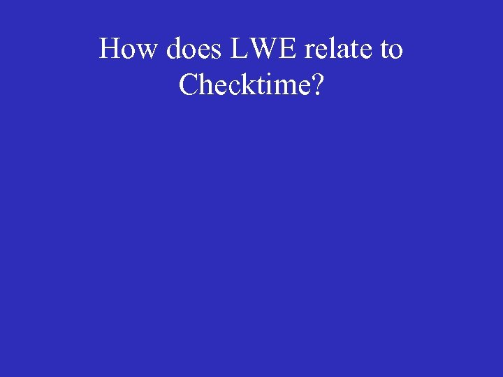 How does LWE relate to Checktime?