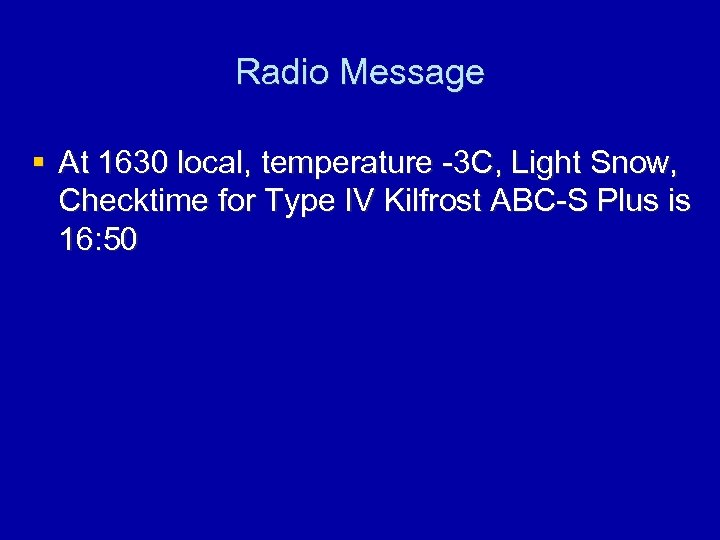 Radio Message § At 1630 local, temperature -3 C, Light Snow, Checktime for Type