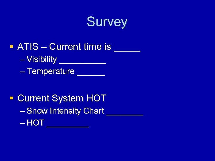 Survey § ATIS – Current time is _____ – Visibility _____ – Temperature ______