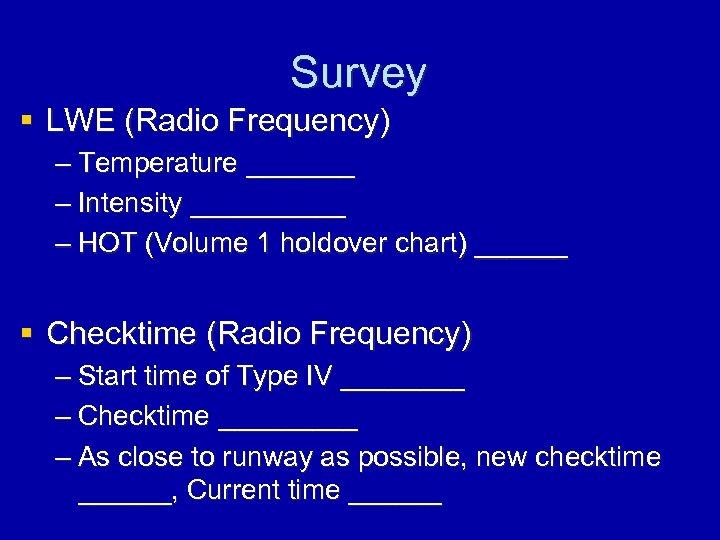 Survey § LWE (Radio Frequency) – Temperature _______ – Intensity _____ – HOT (Volume