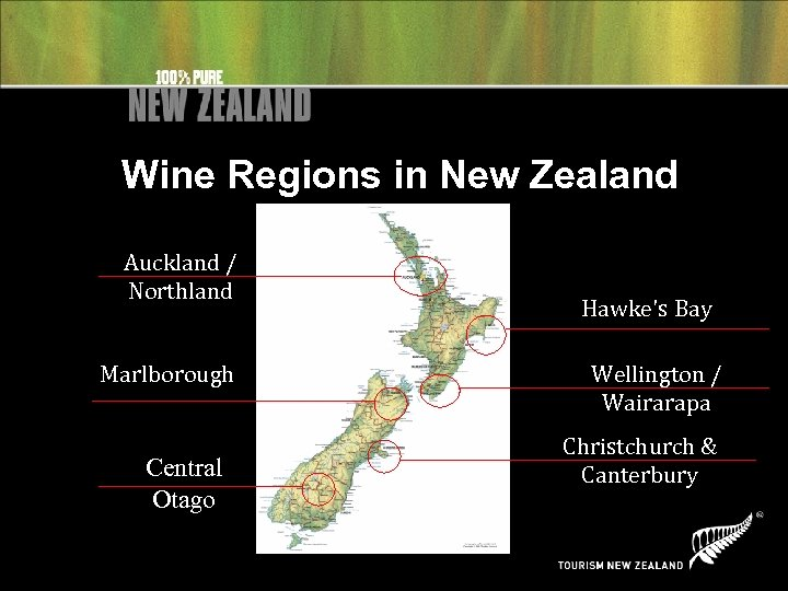 Wine Regions in New Zealand Auckland / Northland Marlborough Central Otago Hawke's Bay Wellington