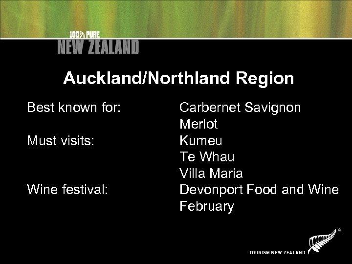 Auckland/Northland Region Best known for: Must visits: Wine festival: Carbernet Savignon Merlot Kumeu Te