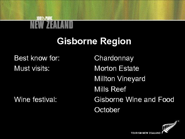 Gisborne Region Best know for: Must visits: Wine festival: Chardonnay Morton Estate Millton Vineyard
