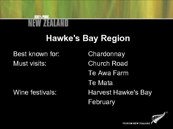 Hawke's Bay Region Best known for: Must visits: Wine festivals: Chardonnay Church Road Te