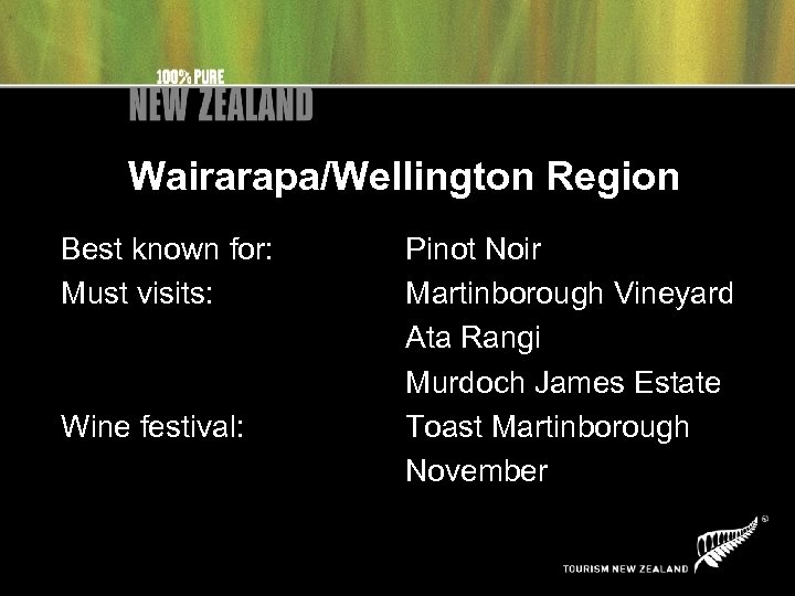 Wairarapa/Wellington Region Best known for: Must visits: Wine festival: Pinot Noir Martinborough Vineyard Ata