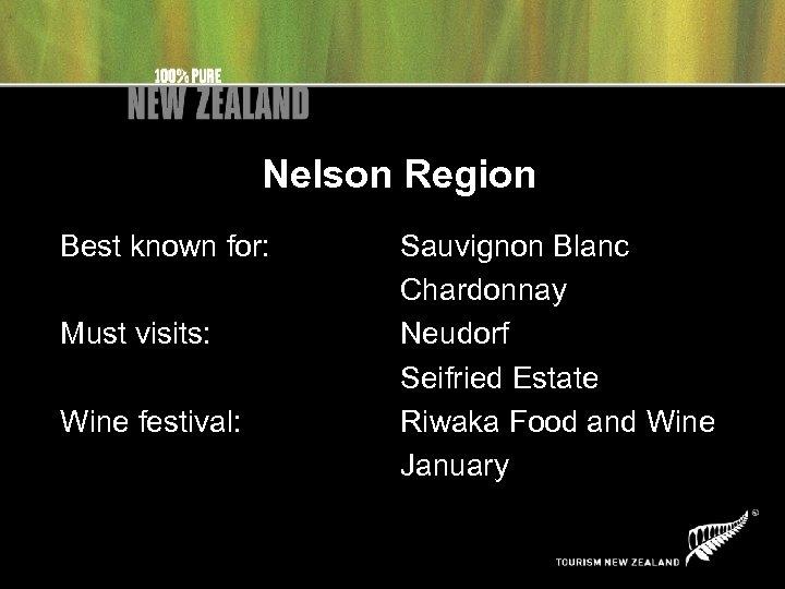 Nelson Region Best known for: Must visits: Wine festival: Sauvignon Blanc Chardonnay Neudorf Seifried