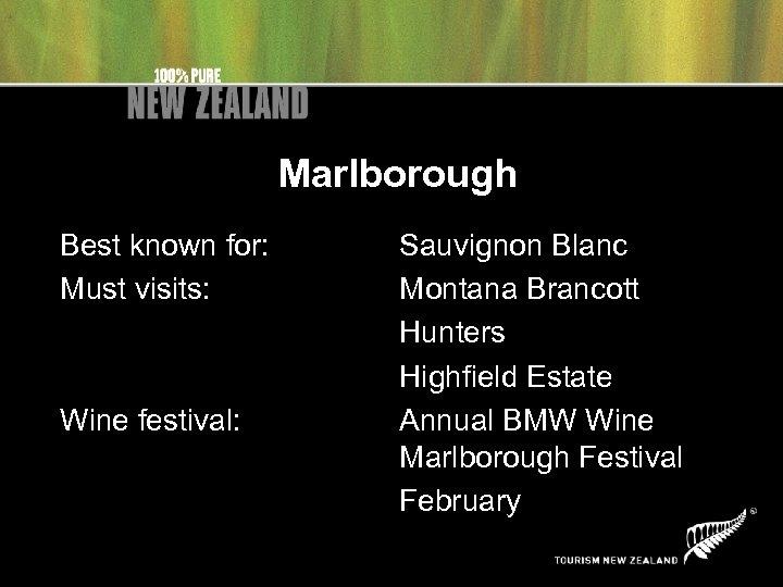 Marlborough Best known for: Must visits: Wine festival: Sauvignon Blanc Montana Brancott Hunters Highfield