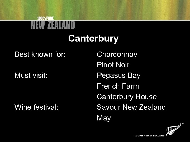 Canterbury Best known for: Must visit: Wine festival: Chardonnay Pinot Noir Pegasus Bay French