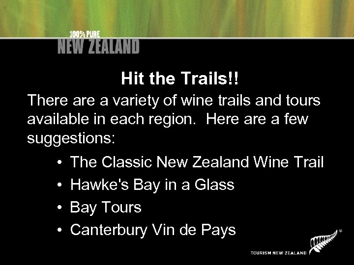 Hit the Trails!! There a variety of wine trails and tours available in each