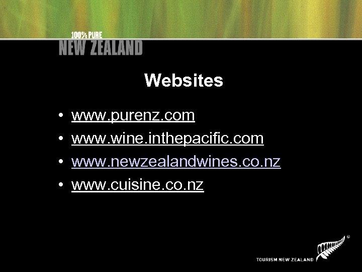 Websites • • www. purenz. com www. wine. inthepacific. com www. newzealandwines. co. nz