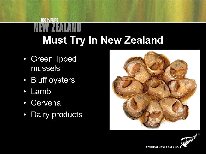 Must Try in New Zealand • Green lipped mussels • Bluff oysters • Lamb