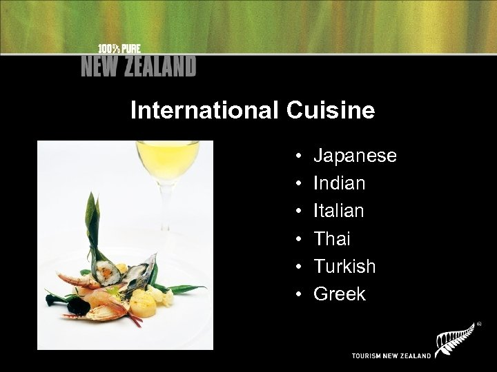 International Cuisine • • • Japanese Indian Italian Thai Turkish Greek