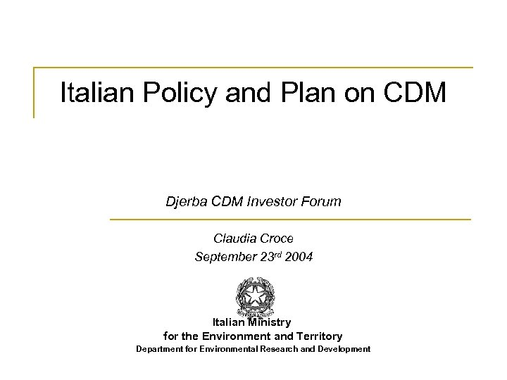Italian Policy and Plan on CDM Djerba CDM Investor Forum Claudia Croce September 23