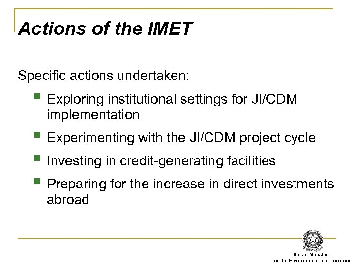 Actions of the IMET Specific actions undertaken: § Exploring institutional settings for JI/CDM implementation