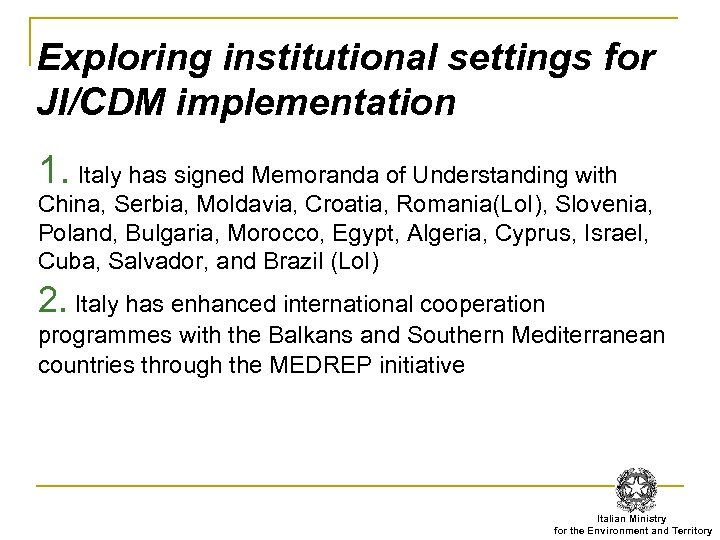 Exploring institutional settings for JI/CDM implementation 1. Italy has signed Memoranda of Understanding with