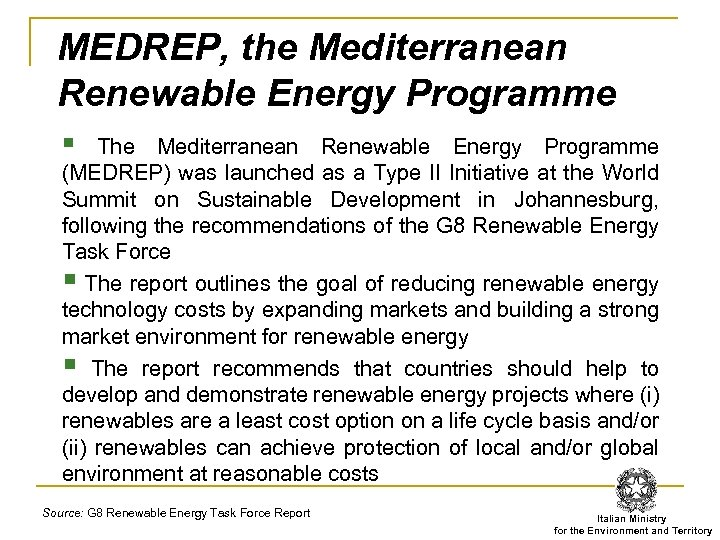 MEDREP, the Mediterranean Renewable Energy Programme § The Mediterranean Renewable Energy Programme (MEDREP) was