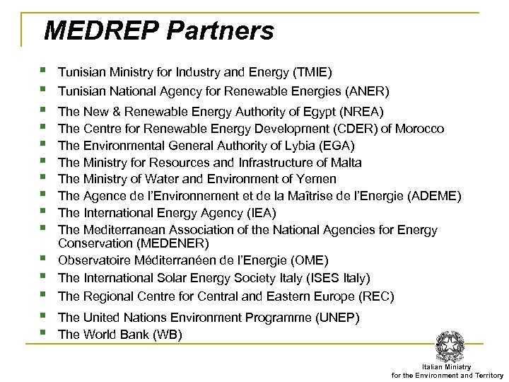 MEDREP Partners § § § § Tunisian Ministry for Industry and Energy (TMIE) Tunisian