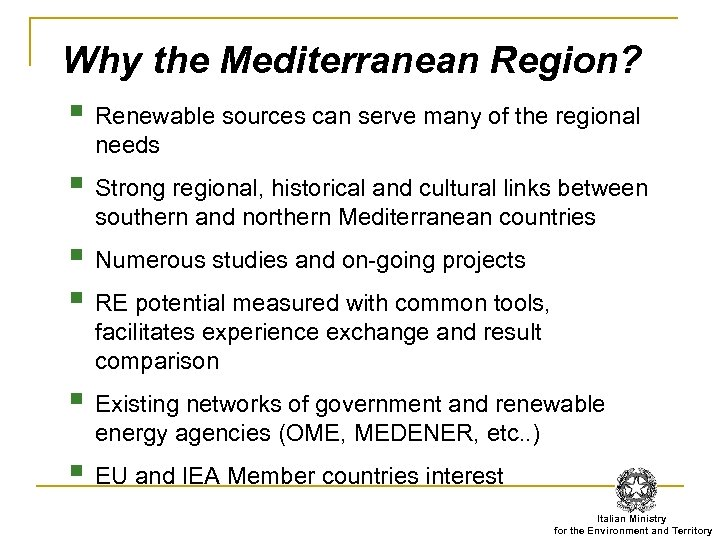 Why the Mediterranean Region? § Renewable sources can serve many of the regional needs