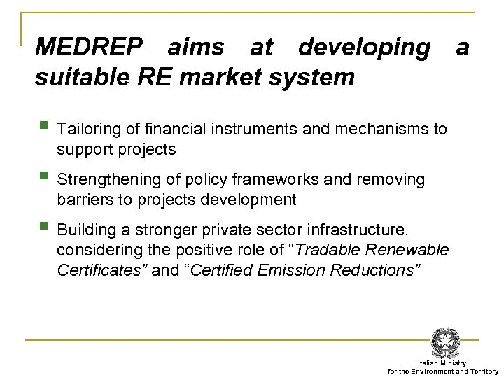 MEDREP aims at developing suitable RE market system a § Tailoring of financial instruments