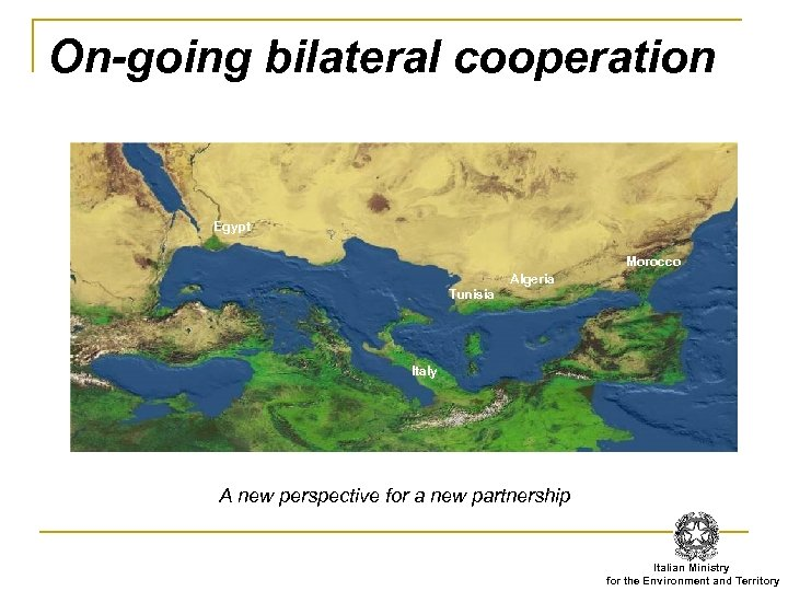 On-going bilateral cooperation Egypt Morocco Algeria Tunisia Italy A new perspective for a new