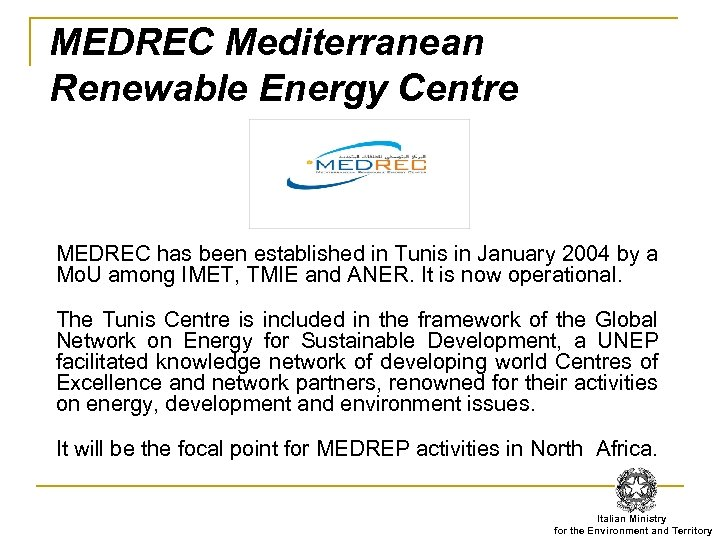 MEDREC Mediterranean Renewable Energy Centre MEDREC has been established in Tunis in January 2004