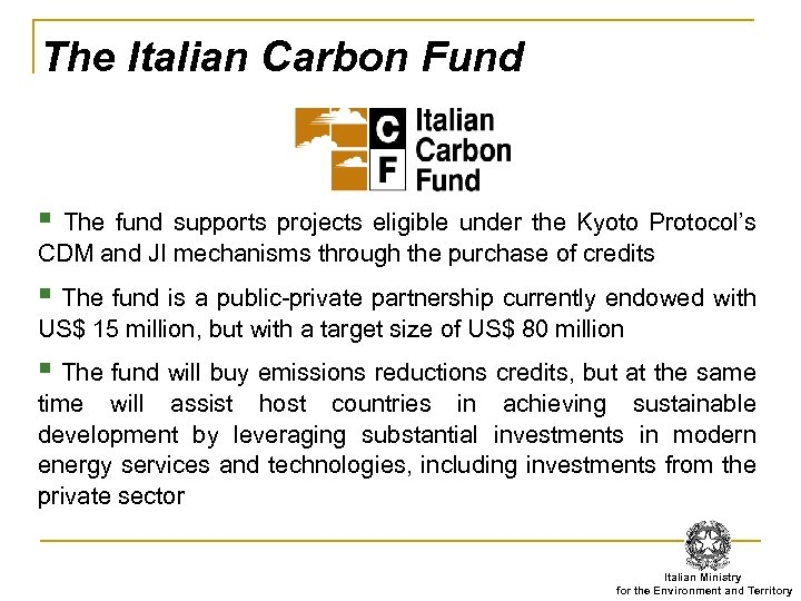 The Italian Carbon Fund § The fund supports projects eligible under the Kyoto Protocol's