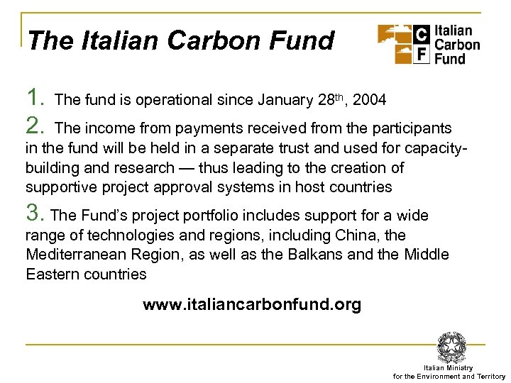 The Italian Carbon Fund 1. 2. The fund is operational since January 28 th,