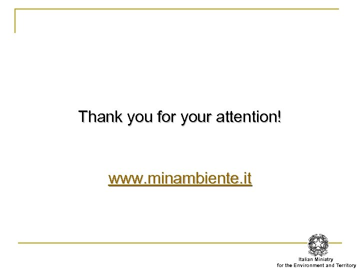 Thank you for your attention! www. minambiente. it Italian Ministry for the Environment and