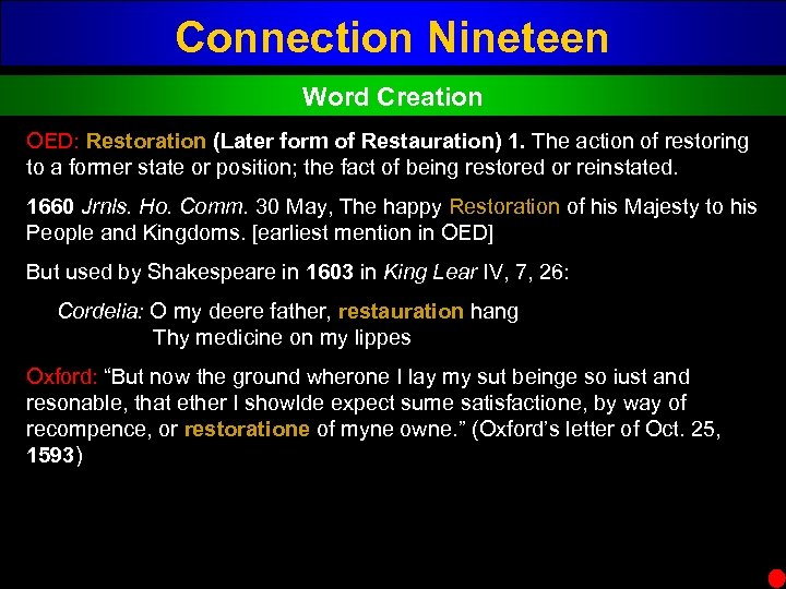 Connection Nineteen Word Creation OED: Restoration (Later form of Restauration) 1. The action of