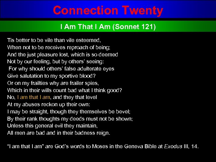 Connection Twenty I Am That I Am (Sonnet 121) Tis better to be vile