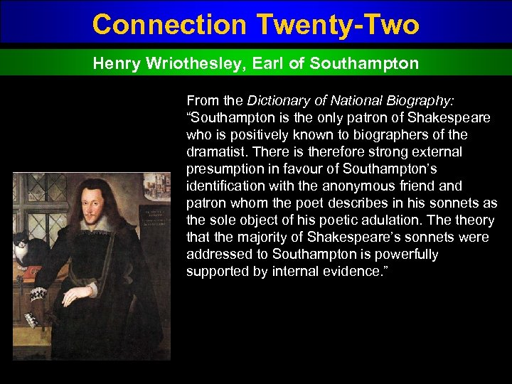 "Connection Twenty-Two Henry Wriothesley, Earl of Southampton From the Dictionary of National Biography: ""Southampton"