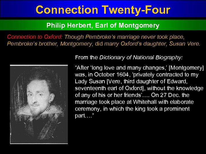 Connection Twenty-Four Philip Herbert, Earl of Montgomery Connection to Oxford: Though Pembroke's marriage never