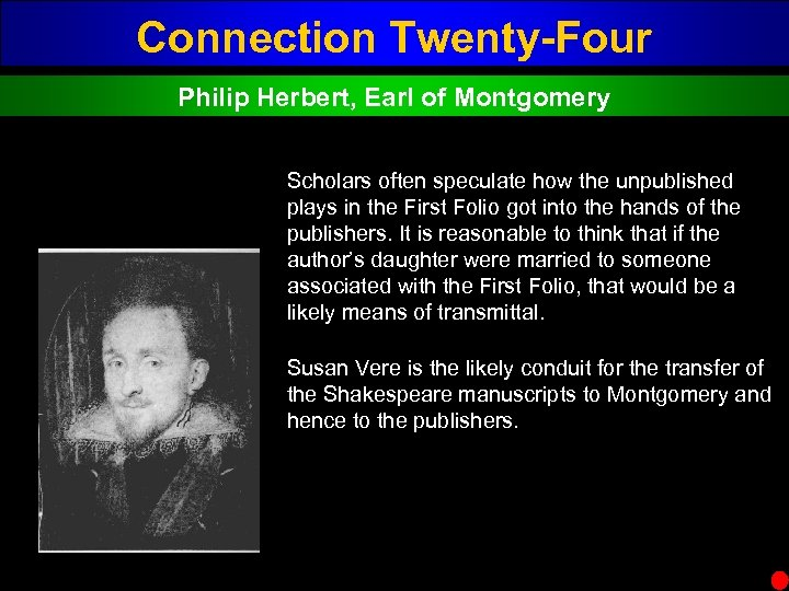 Connection Twenty-Four Philip Herbert, Earl of Montgomery Scholars often speculate how the unpublished plays