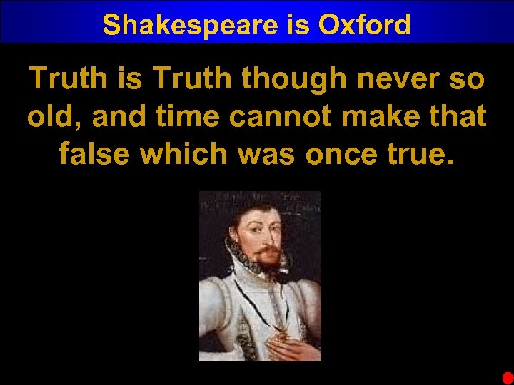 Shakespeare is Oxford Truth is Truth though never so old, and time cannot make