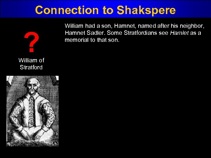 Connection to Shakspere ? William of Stratford William had a son, Hamnet, named after