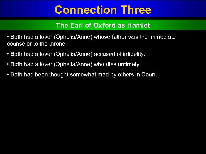 Connection Three The Earl of Oxford as Hamlet • Both had a lover (Ophelia/Anne)