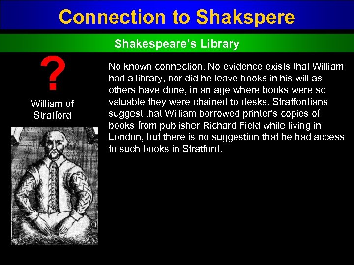 Connection to Shakspere ? William of Stratford Shakespeare's Library No known connection. No evidence