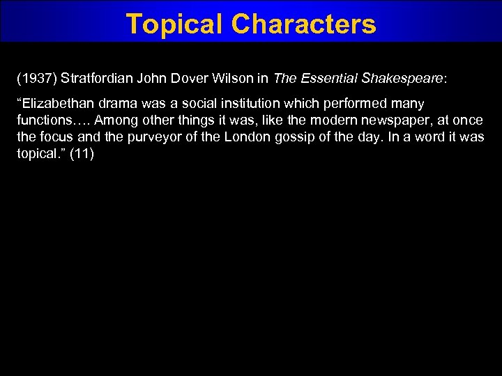 "Topical Characters (1937) Stratfordian John Dover Wilson in The Essential Shakespeare: ""Elizabethan drama was"