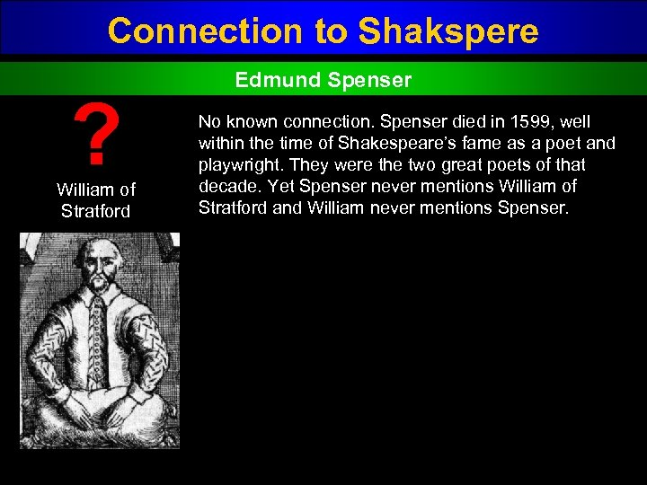Connection to Shakspere ? William of Stratford Edmund Spenser No known connection. Spenser died