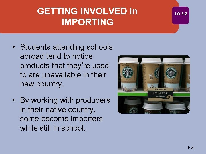 GETTING INVOLVED in IMPORTING LO 3 -2 • Students attending schools abroad tend to