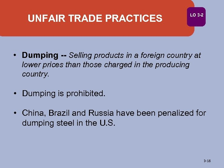 UNFAIR TRADE PRACTICES LO 3 -2 • Dumping -- Selling products in a foreign