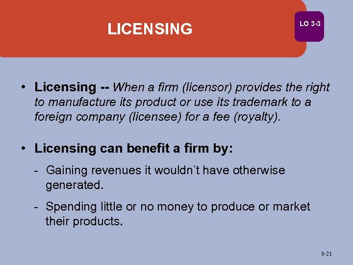 LICENSING LO 3 -3 • Licensing -- When a firm (licensor) provides the right