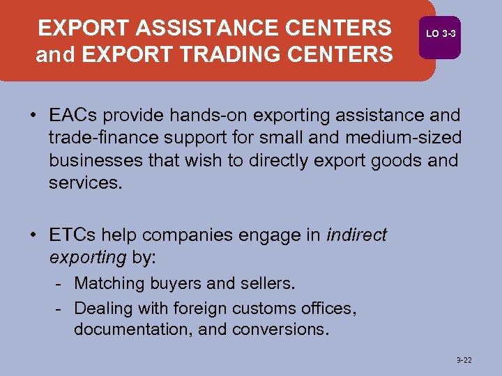 EXPORT ASSISTANCE CENTERS and EXPORT TRADING CENTERS LO 3 -3 • EACs provide hands-on