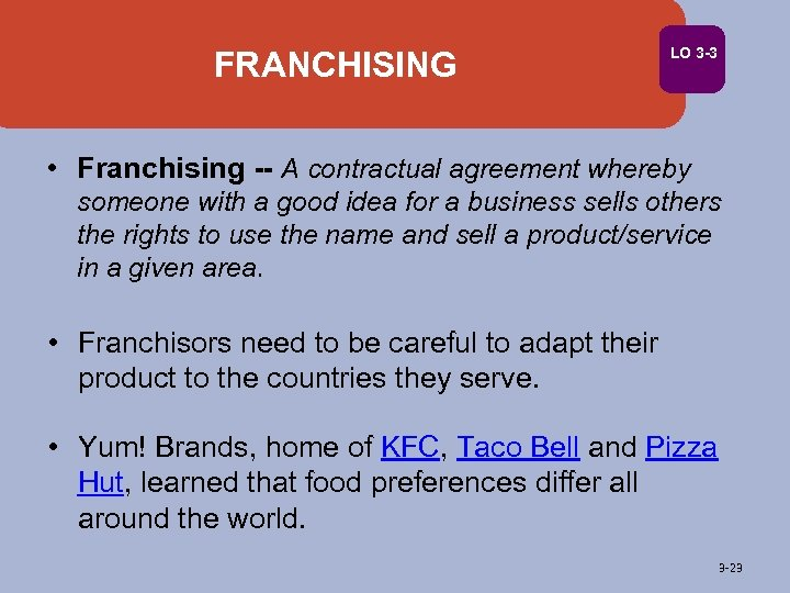 FRANCHISING LO 3 -3 • Franchising -- A contractual agreement whereby someone with a