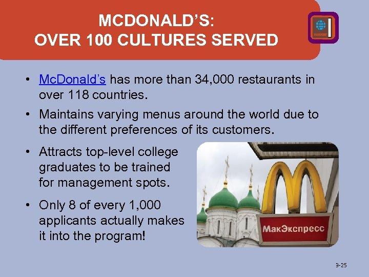 MCDONALD'S: OVER 100 CULTURES SERVED • Mc. Donald's has more than 34, 000 restaurants