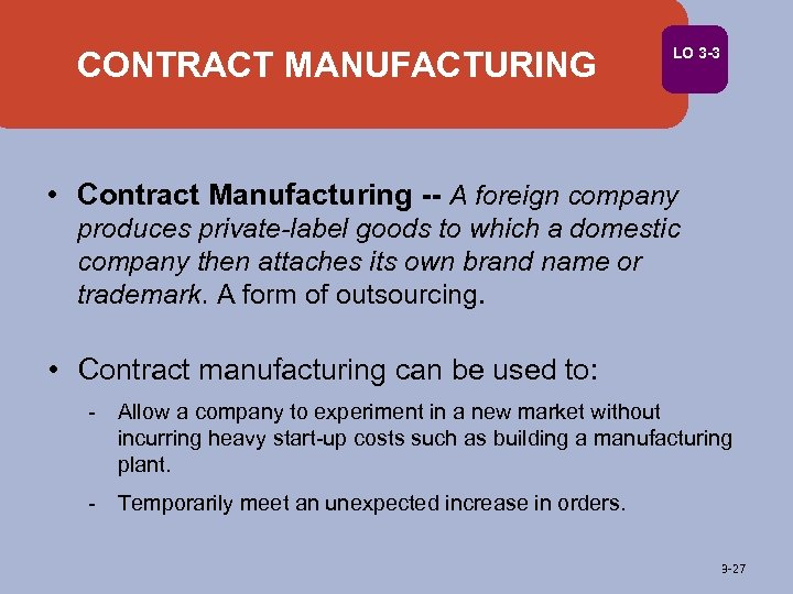 CONTRACT MANUFACTURING LO 3 -3 • Contract Manufacturing -- A foreign company produces private-label