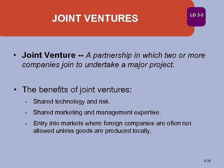 JOINT VENTURES LO 3 -3 • Joint Venture -- A partnership in which two